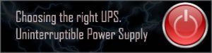 Choosing The Right Uninterruptible Power Supply (UPS)